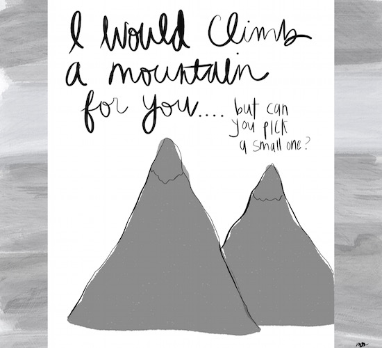 I Would Climb A Mountain For You.