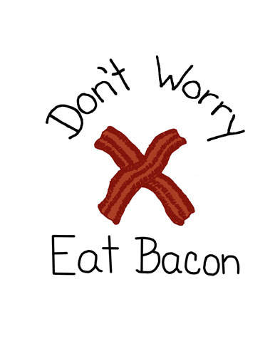 Don't Worry Eat Bacon!