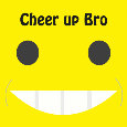 Cheer Up Bro...