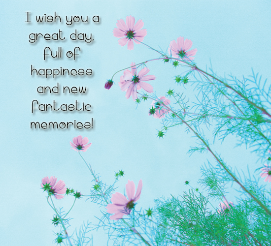 i wish you a fantastic day free have a great day ecards