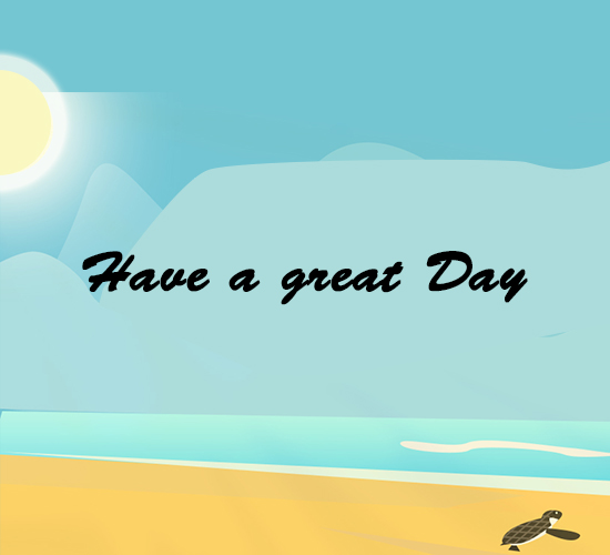 Have A Great Day Sunny Beach.