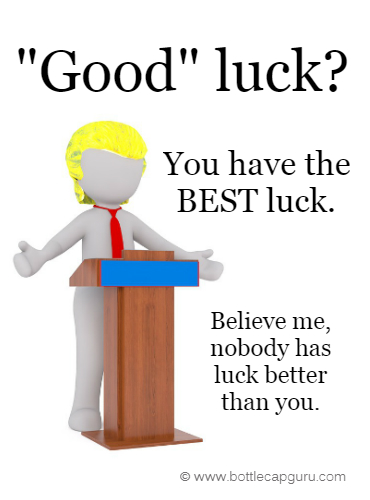 Nobody Has Luck Better Than You.