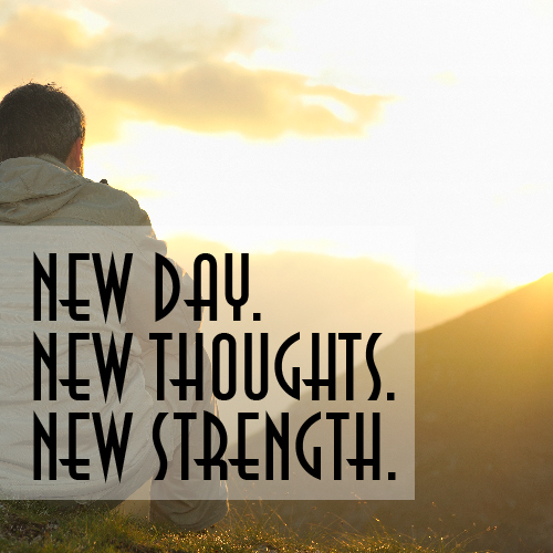 New Day. New Thoughts. New Strength.