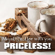 Morning Coffee With You? Priceless!
