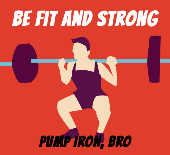 Be Fit And Strong, Bro...