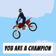 You Are A Champ Biker.