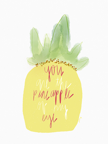 You're The Pineapple Of My Eye.