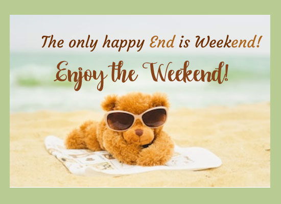 The Only Happy End Is Weekend!