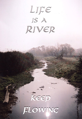Life Is A River, Keep Flowing!