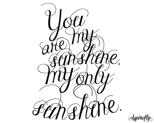 You Are My Sunshine My Only Sunshine.