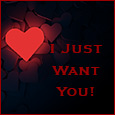 I Just Want You...