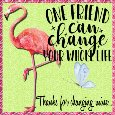 One Friend Can Change Your Life.